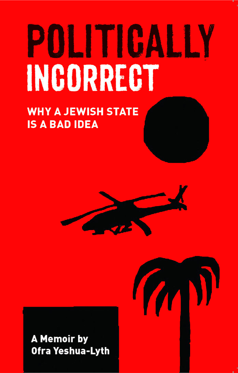 Politically Incorrect: Why a Jewish State is a Bad Idea